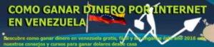 Como ganar dinero por internet en venezuela gratis